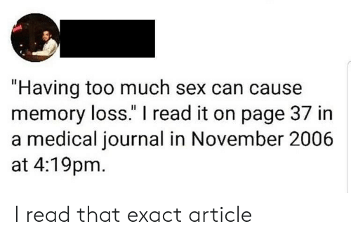 """journal: """"Having too much sex can cause  memory loss."""" I read it on page 37 in  a medical journal in November 2006  at 4:19pm I read that exact article"""