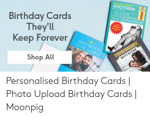 Birthday, Happy Birthday, and Forever: HAYNES GUIDE TO  BROTHERS  M oe Mae  ay  Birthday Cards  They'll  Keep Forever  Owner's Workshop Manual  HAPPY  BIRTHDAY  JASON  HAPPY BIRTHDAY  TO THE LUCKIEST  ePPy birthda7  to T sssise  Shop All  BOYFRIEND Personalised Birthday Cards | Photo Upload Birthday Cards | Moonpig