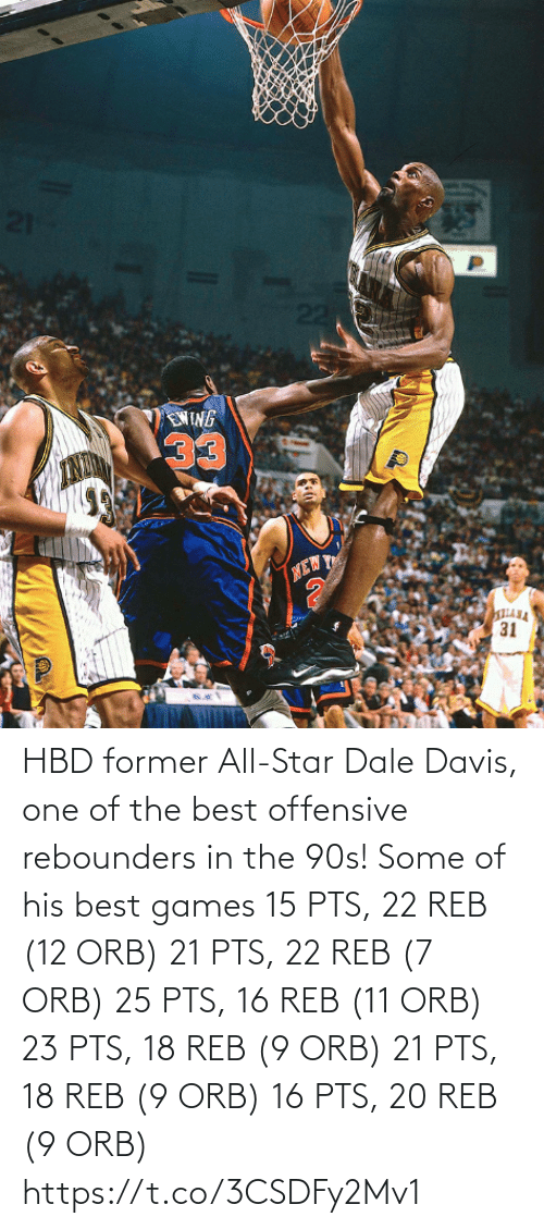 davis: HBD former All-Star Dale Davis, one of the best offensive rebounders in the 90s!  Some of his best games 15 PTS, 22 REB (12 ORB)  21 PTS, 22 REB (7 ORB) 25 PTS, 16 REB (11 ORB) 23 PTS, 18 REB (9 ORB) 21 PTS, 18 REB (9 ORB)  16 PTS, 20 REB (9 ORB) https://t.co/3CSDFy2Mv1