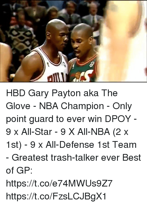 All Star, Memes, and Nba: HBD Gary Payton aka The Glove  - NBA Champion - Only point guard to ever win DPOY - 9 x All-Star - 9 X All-NBA (2 x 1st) - 9 x All-Defense 1st Team  - Greatest trash-talker ever  Best of GP: https://t.co/e74MWUs9Z7 https://t.co/FzsLCJBgX1