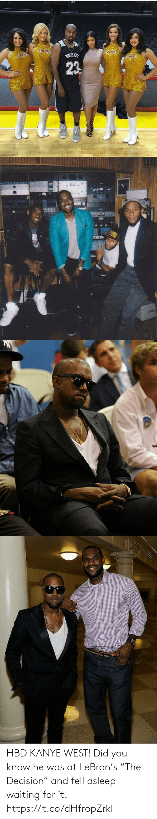 "Kanye West: HBD KANYE WEST! Did you know he was at LeBron's ""The Decision"" and fell asleep waiting for it. https://t.co/dHfropZrkl"