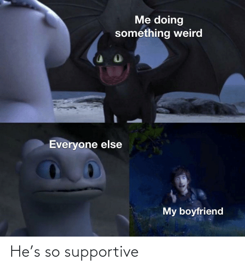 supportive: He's so supportive