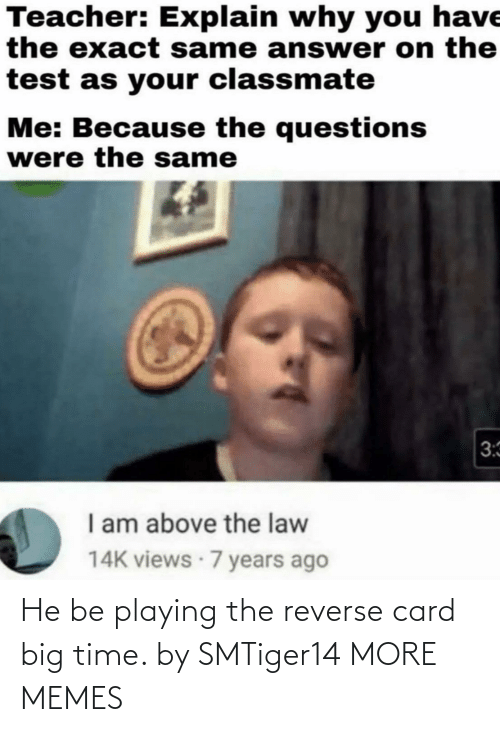 Reverse: He be playing the reverse card big time. by SMTiger14 MORE MEMES