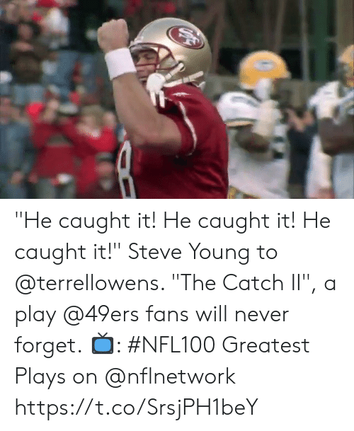 """San Francisco 49ers, Memes, and Never: """"He caught it! He caught it! He caught it!""""  Steve Young to @terrellowens. """"The Catch II"""", a play @49ers fans will never forget.  📺: #NFL100 Greatest Plays on @nflnetwork https://t.co/SrsjPH1beY"""
