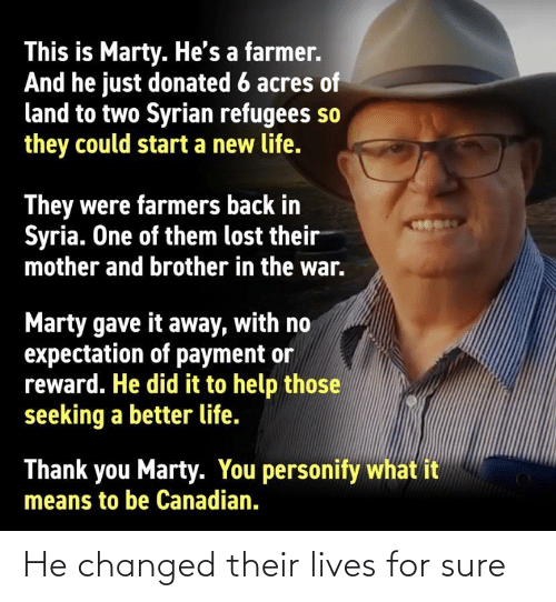 lives: He changed their lives for sure
