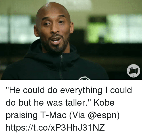 "Espn, Memes, and Kobe: ""He could do everything I could do but he was taller.""   Kobe praising T-Mac  (Via @espn)    https://t.co/xP3HhJ31NZ"