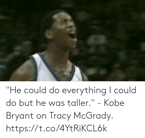 """Kobe Bryant, Memes, and Kobe: """"He could do everything I could do but he was taller."""" - Kobe Bryant on Tracy McGrady.   https://t.co/4YtRiKCL6k"""