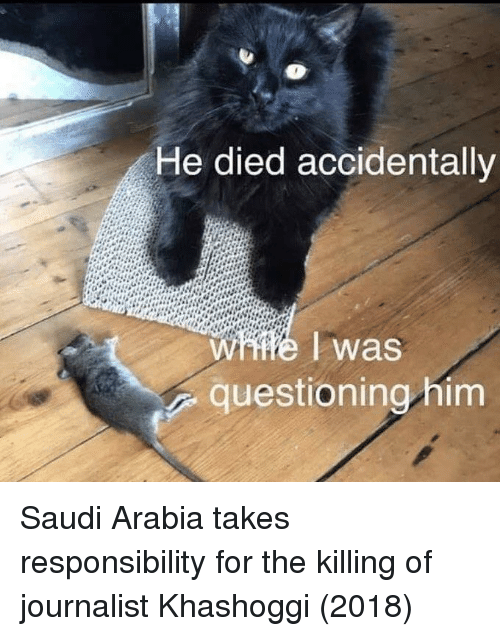 Saudi Arabia: He died accidentally  questioning him Saudi Arabia takes responsibility for the killing of journalist Khashoggi (2018)