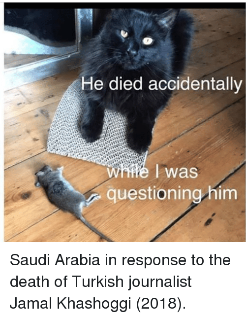 Saudi Arabia: He died accidentally  was  questioning him Saudi Arabia in response to the death of Turkish journalist Jamal Khashoggi (2018).