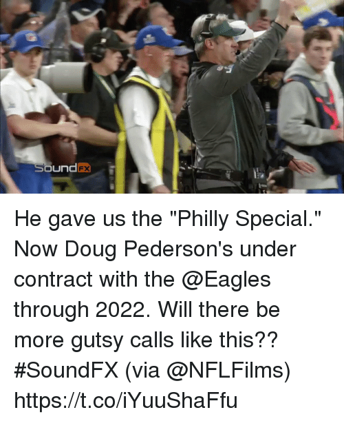"Doug, Philadelphia Eagles, and Memes: He gave us the ""Philly Special."" Now Doug Pederson's under contract with the @Eagles through 2022.  Will there be more gutsy calls like this?? #SoundFX (via @NFLFilms) https://t.co/iYuuShaFfu"