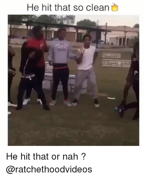 Memes, 🤖, and Nah: He hit that so clean He hit that or nah ? @ratchethoodvideos