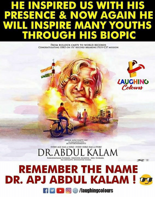 Record, World, and Biopic: HE INSPIRED US WITH HIS  PRESENCE & NOW AGAIN HE  WILL INSPIRE MANY YOUTHS  THROUGH HIS BIOPIC  FROM BULLOCK CARTS TO WORLD RECORDS  CONGRATULATING ISRO ON ITS RECORD BREAKING PSLV-C37 MISSION  LAUGHINO  Colours  DRIAM MIRCHANTS INC  AK INTERIAINMINTS  EVERY AGE HAS A HERO EVERY HERO HAS A STORY  RAMABRANMAM SUNKARA ABHESHIK AGARWAL ANIL SUNKARA  REMEMBER THE NAME  DR. APJ ABDUL KALAM !  Ca 2 O回參/laughingcolours