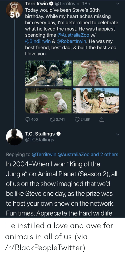 awe: He instilled a love and awe for animals in all of us (via /r/BlackPeopleTwitter)