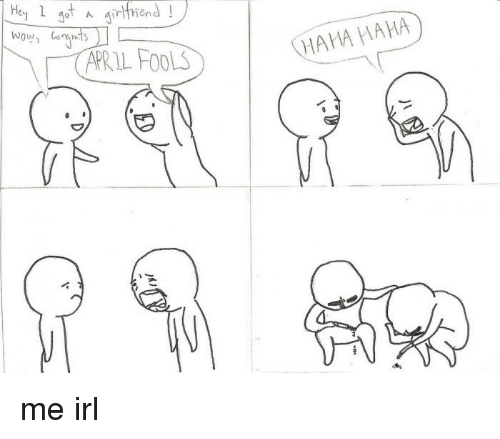 Irl, Me IRL, and Haha: He  irlend  ARR IL FOOLS  HAHA HAMA <p>me irl</p>