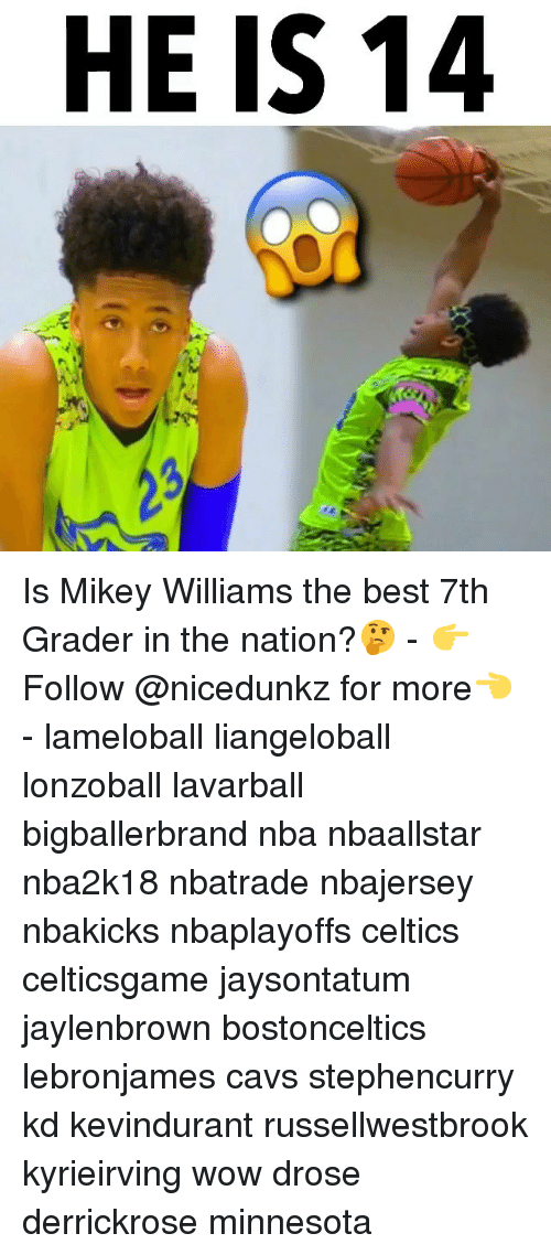 Cavs, Memes, and Nba: HE IS 14 Is Mikey Williams the best 7th Grader in the nation?🤔 - 👉Follow @nicedunkz for more👈 - lameloball liangeloball lonzoball lavarball bigballerbrand nba nbaallstar nba2k18 nbatrade nbajersey nbakicks nbaplayoffs celtics celticsgame jaysontatum jaylenbrown bostonceltics lebronjames cavs stephencurry kd kevindurant russellwestbrook kyrieirving wow drose derrickrose minnesota
