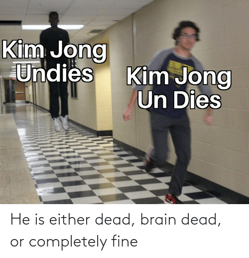 completely: He is either dead, brain dead, or completely fine