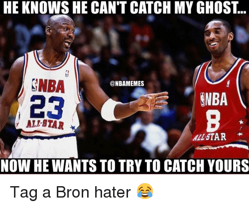 All Star, Memes, and Nba: HE KNOWS HE CAN'T CATCH MY GHOST...  NBA  23  @NBAMEMES  NBA  ' ALL STAR .  ALL-STAR  NOW HE WANTS TO TRY TO CATCH YOURS Tag a Bron hater 😂