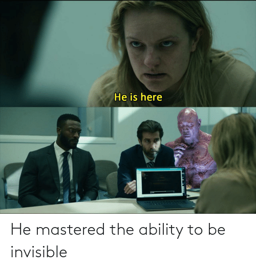 Ability: He mastered the ability to be invisible