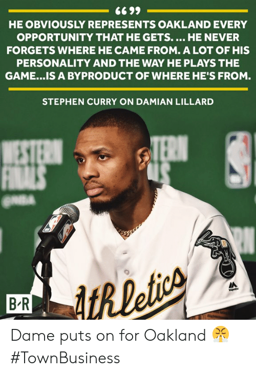 Stephen Curry: HE OBVIOUSLY REPRESENTS OAKLAND EVERY  OPPORTUNITY THAT HE GETS.... HE NEVER  FORGETS WHERE HE CAME FROM. A LOT OF HIS  PERSONALITY AND THE WAY HE PLAYS THE  GAME... IS A BYPRODUCT OF WHERE HE'S FROM.  STEPHEN CURRY ON DAMIAN LILLARD  쓰  B R Dame puts on for Oakland 😤  #TownBusiness