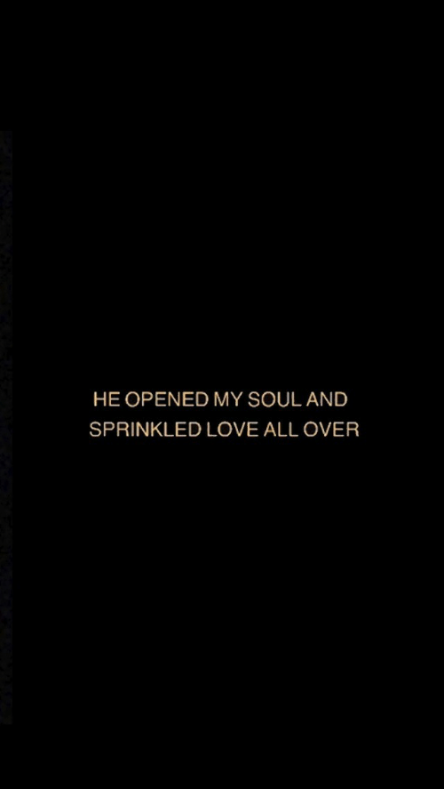 Love, Soul, and All: HE OPENED MY SOUL AND  SPRINKLED LOVE ALL OVER