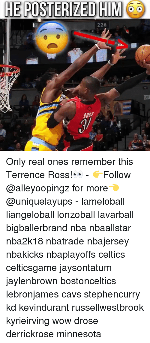 Cavs, Memes, and Nba: HE POSTERIZED HIM  226 Only real ones remember this Terrence Ross!👀 - 👉Follow @alleyoopingz for more👈 @uniquelayups - lameloball liangeloball lonzoball lavarball bigballerbrand nba nbaallstar nba2k18 nbatrade nbajersey nbakicks nbaplayoffs celtics celticsgame jaysontatum jaylenbrown bostonceltics lebronjames cavs stephencurry kd kevindurant russellwestbrook kyrieirving wow drose derrickrose minnesota