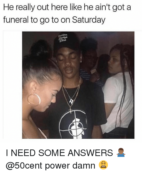 Gotted: He really out here like he ain't got a  funeral to go to on Saturday I NEED SOME ANSWERS 🤷🏾♂️ @50cent power damn 😩