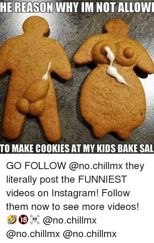 Cookies, Instagram, and Memes: HE REASON WHY IM NOT ALLOW  TO MAKE COOKIES AT MY KIDS BAKE SAL GO FOLLOW @no.chillmx they literally post the FUNNIEST videos on Instagram! Follow them now to see more videos!🤣🔞☠️ @no.chillmx @no.chillmx @no.chillmx