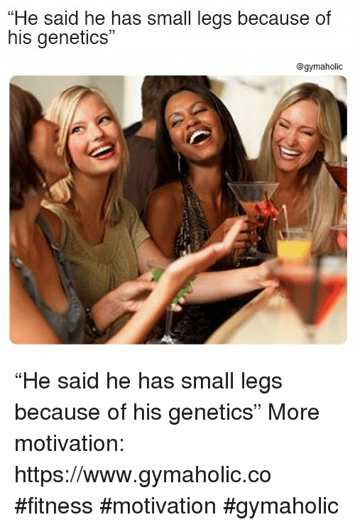 """Fitness, Motivation, and Www: """"He said he has small legs because of  his genetics  @gymaholic """"He said he has small legs because of his genetics""""  More motivation: https://www.gymaholic.co  #fitness #motivation #gymaholic"""