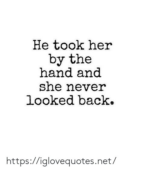 Took: He took her  by the  hand and  she never  looked back. https://iglovequotes.net/