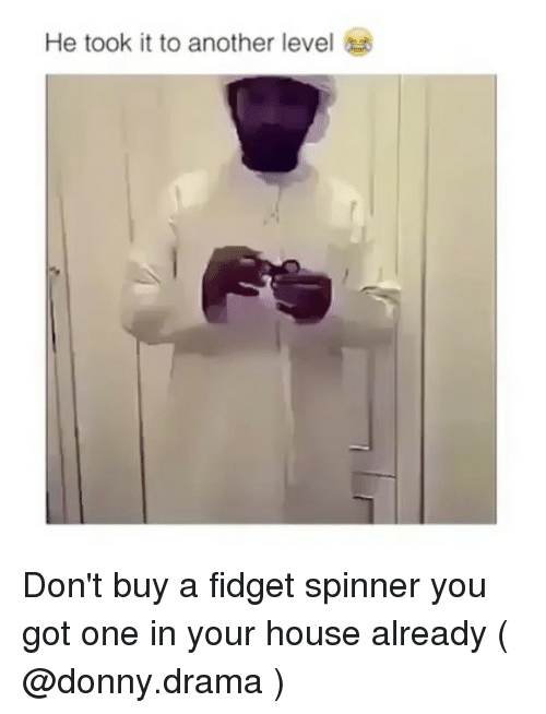 House, Trendy, and Got: He took it to another level Don't buy a fidget spinner you got one in your house already ( @donny.drama )