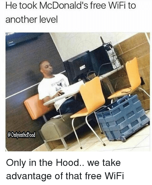 McDonalds, Memes, and The Hood: He took McDonald's free WiFi to  another level  OOnlyintbaDood Only in the Hood.. we take advantage of that free WiFi