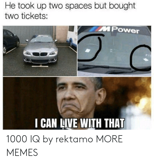 Dank, Memes, and Target: He took up two spaces but bought  two tickets:  MPOwer  I CAN LIVE WITH THAT 1000 IQ by rektamo MORE MEMES