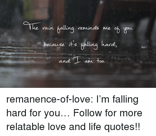vain: he vain  reminds me o  because ts Ka  ance  aM too. remanence-of-love:  I'm falling hard for you…  Follow for more relatable love and life quotes!!