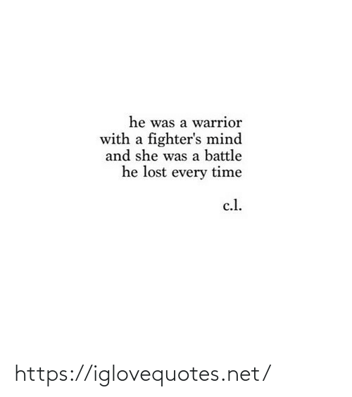 L: he was a warrior  with a fighter's mind  and she was a battle  he lost every time  c.l. https://iglovequotes.net/