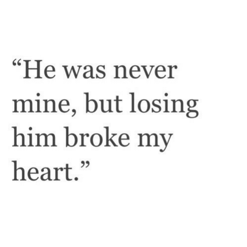 "Heart, Never, and Mine: ""He was never  mine, but losing  him broke my  heart.""  C0"