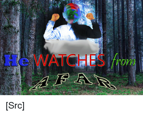 Reddit, Watches, and Com: He WATCHES from [Src]