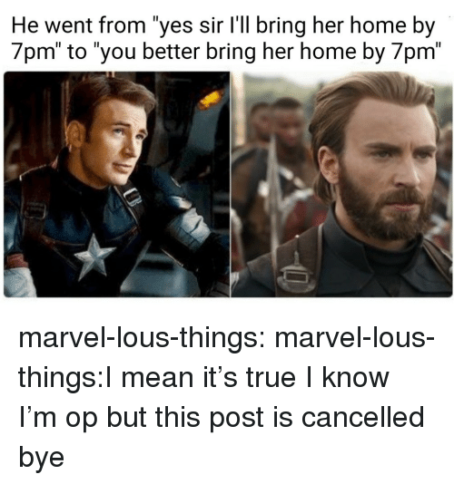 "True, Tumblr, and Blog: He went from ""yes sir l'll bring her home by  7pm"" to ""you better bring her home by 7pm"" marvel-lous-things:  marvel-lous-things:I mean it's true  I know I'm op but this post is cancelled bye"