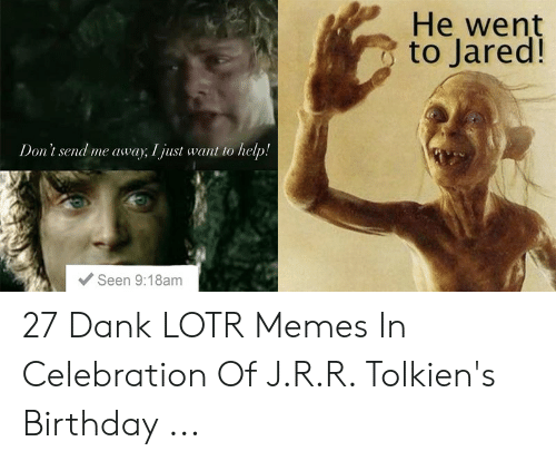 funny lotr: He went  to Jared  Don't send me away, I just want to help.!  Seen 9:18am 27 Dank LOTR Memes In Celebration Of J.R.R. Tolkien's Birthday ...