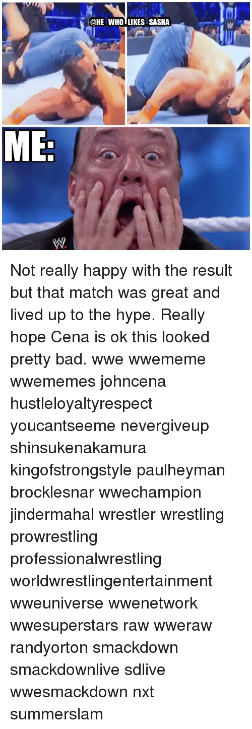 Bad, Hype, and Memes: @HE WHO LIKES SASHA Not really happy with the result but that match was great and lived up to the hype. Really hope Cena is ok this looked pretty bad. wwe wwememe wwememes johncena hustleloyaltyrespect youcantseeme nevergiveup shinsukenakamura kingofstrongstyle paulheyman brocklesnar wwechampion jindermahal wrestler wrestling prowrestling professionalwrestling worldwrestlingentertainment wweuniverse wwenetwork wwesuperstars raw wweraw randyorton smackdown smackdownlive sdlive wwesmackdown nxt summerslam