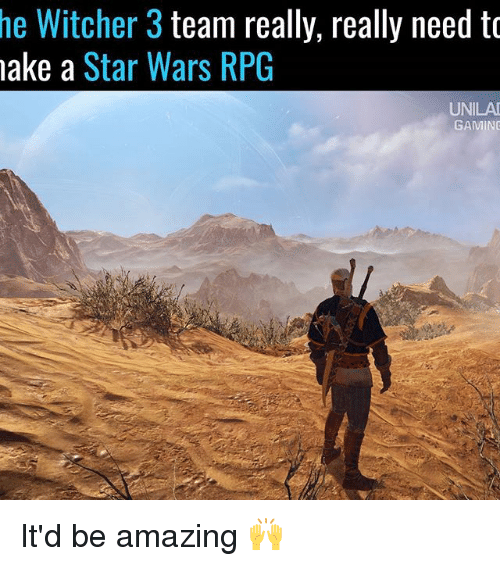Witchers: he Witcher 3  team really, really need to  make a  Star Wars RPG  UNILAI  GAMING It'd be amazing 🙌