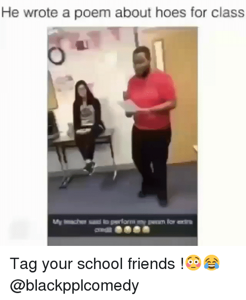 Friends, Hoes, and Memes: He wrote a poem about hoes for class Tag your school friends !😳😂 @blackpplcomedy