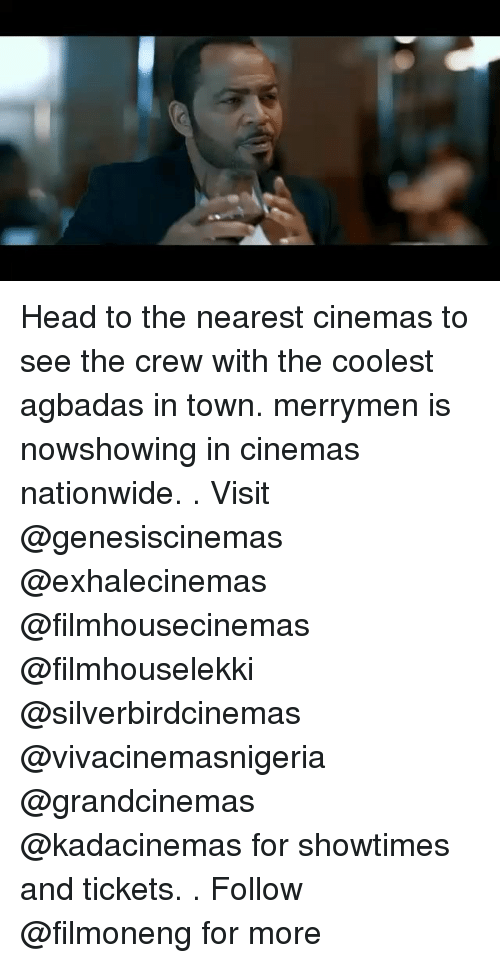 Head, Memes, and Nationwide: Head to the nearest cinemas to see the crew with the coolest agbadas in town. merrymen is nowshowing in cinemas nationwide. . Visit @genesiscinemas @exhalecinemas @filmhousecinemas @filmhouselekki @silverbirdcinemas @vivacinemasnigeria @grandcinemas @kadacinemas for showtimes and tickets. . Follow @filmoneng for more