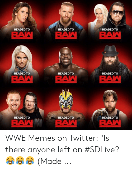 """Wwe Memes 2017: HEADED TO  HEADED TO  HEADED TO  RAN  PAN  HEADED TO  HEADED TO  HEADED TO  RAN  PAM  HEADED TO  HEADED TO  HEADED TO  RAN  RAN WWE Memes on Twitter: """"Is there anyone left on #SDLive? 😂😂😂 (Made ..."""