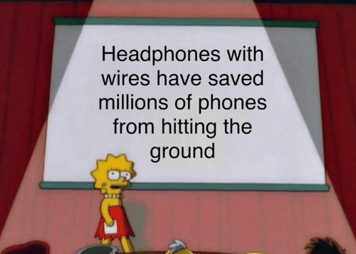 Headphones, Saved, and Hitting: Headphones with  wires have saved  millions of phones  from hitting the  ground