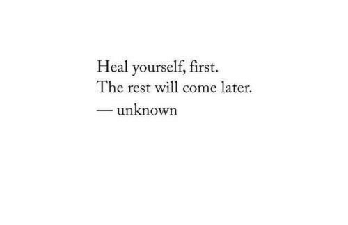 Rest, Unknown, and Will: Heal yourself, first.  The rest will come later.  -unknown