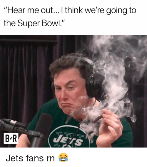 """Super Bowl, Jets, and Bowl: """"Hear me out...I think we're going to  the Super Bowl.""""  7ア  B-R  JETS Jets fans rn 😂"""