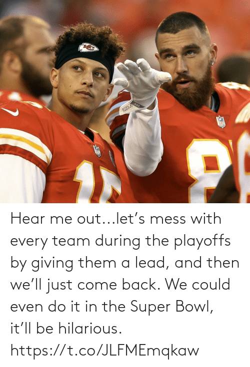 super: Hear me out...let's mess with every team during the playoffs by giving them a lead, and then we'll just come back. We could even do it in the Super Bowl, it'll be hilarious. https://t.co/JLFMEmqkaw