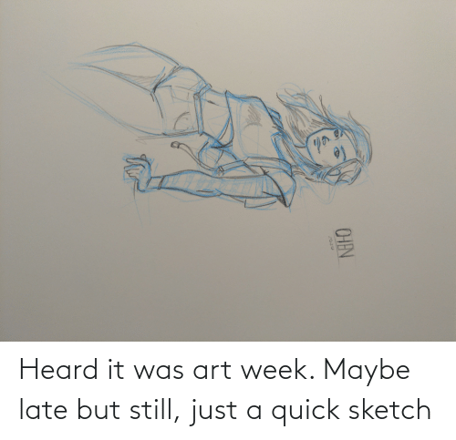 but still: Heard it was art week. Maybe late but still, just a quick sketch