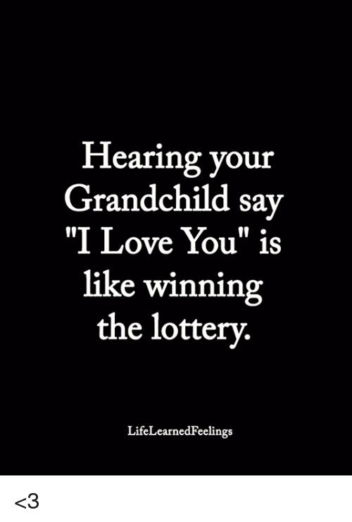 "Lottery, Love, and Memes: Hearing your  Grandchild sav  ""I Love You"" is  like winnin  the lottery.  LifeLearnedFeelings <3"