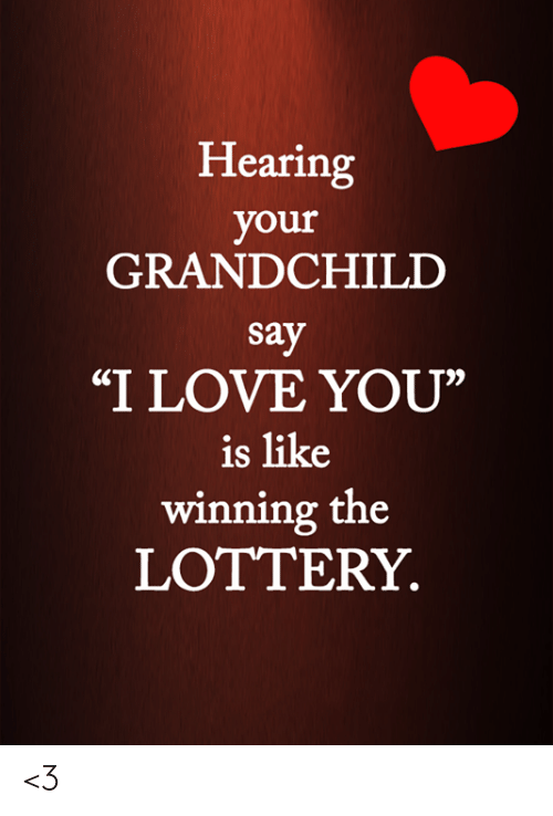 """Lottery, Love, and Memes: Hearing  your  GRANDCHILD  say  """"I LOVE YOU""""  is like  winning the  LOTTERY <3"""